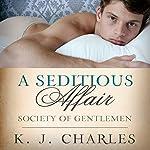 A Seditious Affair: Society of Gentlemen, Book 2   K. J. Charles