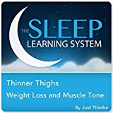 The Sleep Learning System (Thinner Thighs, Weight Loss, And Muscle Tone With Hypnosis, Guided Meditation, and Affirmations)