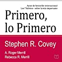 Primero lo Primero: Vivir, amar, aprender, dejar un legado (First Things First Spanish Edition) Audiobook by Stephen R. Covey, A. Roger Merrill, Rebecca R. Merrill Narrated by Gustavo Betances