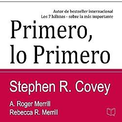 Primero lo Primero: Vivir, amar, aprender, dejar un legado (First Things First Spanish Edition)