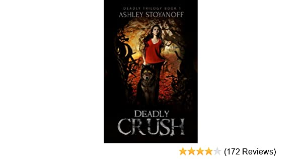 Deadly Crush Deadly Trilogy Book 1 Kindle Edition By Ashley