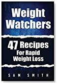 Weight Watchers: 47 Recipes For Rapid Weight Loss (A Delicious Cookbook With Smart Point Meal Plans For Breakfast, Lunch, and Dinner)