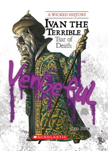 Ivan the Terrible: Tsar of Death (Wicked History (Hardcover))