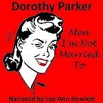 Men I'm Not Married To | Dorothy Parker