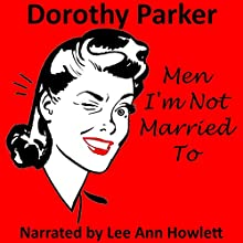 Men I'm Not Married To Audiobook by Dorothy Parker Narrated by Lee Ann Howlett