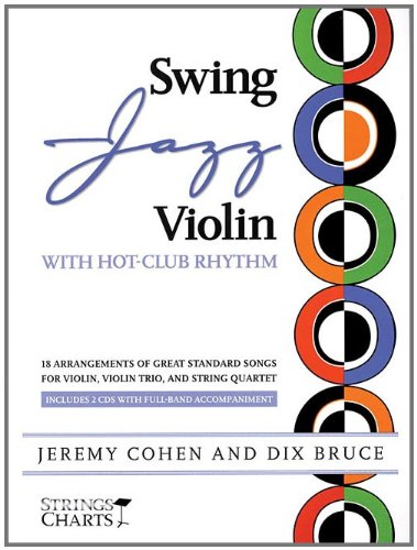 Swing Jazz Violin with Hot-Club Rhythm: 18 Arrangements of Great Standards for Violin, Violin Trio, and String Quartet Book/Online - Jazz Violin Music