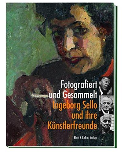 Fotografiert und Gesammelt: Ingeborg Sello und ihre Künstlerfreunde