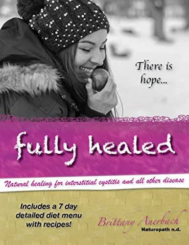 Fully Healed: A natural guide for healing Interstitial Cystitis and all other disease