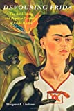 Devouring Frida : The Art History and Popular Celebrity of Frida Kahlo, Lindauer, Margaret A., 0819563471