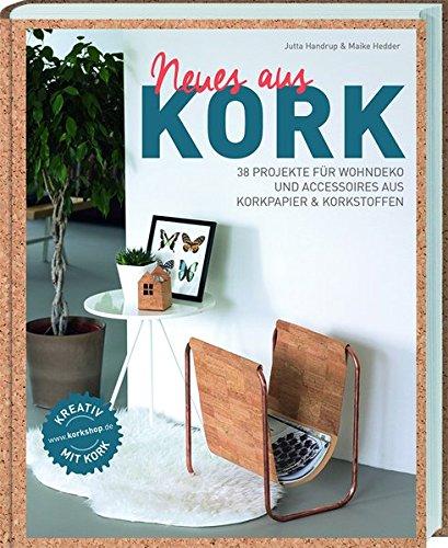 Neues aus Kork: 38 Projekte für Wohndeko und Accessoires aus Korkpapier & Korkstoffen