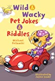 Wild and Wacky Pet Jokes and Riddles, Michael J. Pellowski, 1402750684