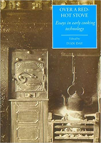 over a red hot stove essays in early cooking technology food and  over a red hot stove essays in early cooking technology food and society amazon co uk ivan p day 9781903018675 books