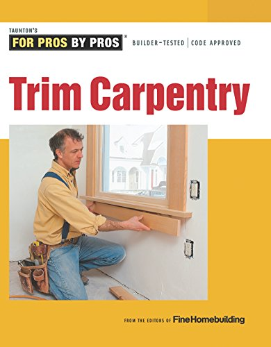 Trim Carpentry (For Pros By Pros)