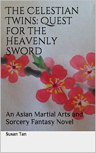 The Celestian Twins: Quest for the Heavenly Sword: An Asian Martial Arts and Sorcery Fantasy Novel