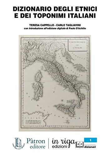 DIZIONARIO DEGLI ETNICI E DEI TOPONIMI ITALIANI: Coedizione Pàtron - In Riga. Con Introduzione All'edizione Digitale Di Paolo D'Achille (in Riga Dizionari) (Italian Edition)