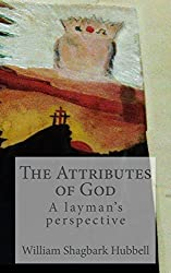 The Attributes of God: a layman's perspective