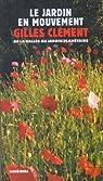 Le jardin en mouvement : De la Vallée au Champ ,via le parc André-Citroën et le jardin planétaire par Clément