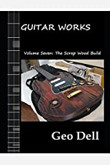 Guitar Works Volume Seven: The Scrap Wood Build Paperback