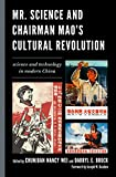 img - for Mr. Science and Chairman Mao's Cultural Revolution: Science and Technology in Modern China book / textbook / text book