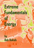 Extreme Fundamentals of Energy, Bob Dukish, 0982544529