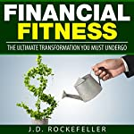Financial Fitness: The Ultimate Transformation You Must Undergo | J. D. Rockefeller