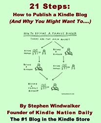 21 Steps: How to Publish a Kindle Blog (And Why You Might Want To....) (Download Instantly to Your PC, iPhone, iPod Touch, iPad, BlackBerry, Kindle or Other Kindle App!)
