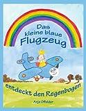 Das Kleine Blaue Flugzeug Entdeckt Den Regenbogen, Anja Offelder, 3833488492