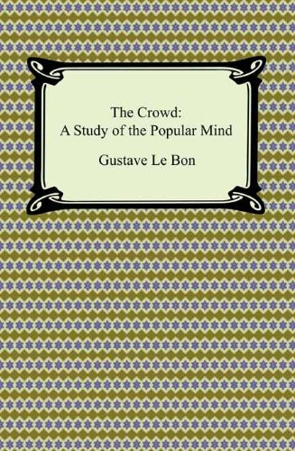 The Crowd: A Study of the Popular Mind by [Le Bon, Gustave]