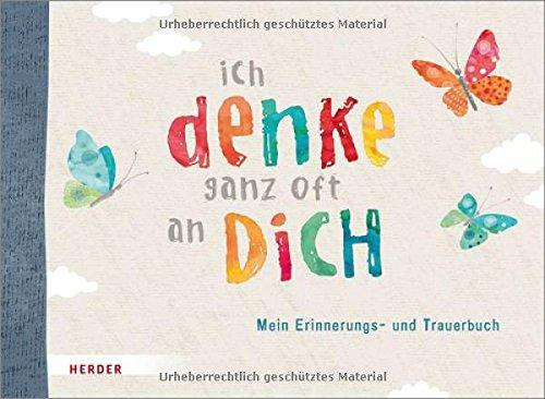Ich denke ganz oft an dich: Mein Erinnerungs- und Trauerbuch Gebundenes Buch – 15. September 2017 Irmi Riedl Verlag Herder 3451714302 empfohlenes Alter: ab 5 Jahre