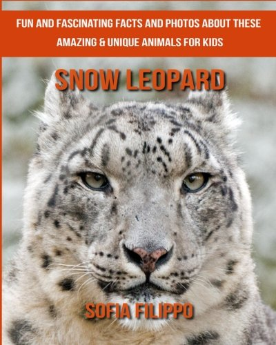 Snow Leopard: Fun and Fascinating Facts and Photos about These Amazing & Unique Animals for Kids