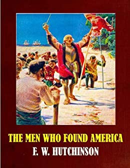 The Men Who Found America (Illustrated) by [F. W. Hutchinson]