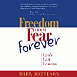 Freedom from Fear Forever: Len's Last Lessons | Mark Matteson