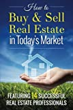 img - for How To Buy and Sell Real Estate in Today's Market: Featuring 14 Successful Real Estate Professionals book / textbook / text book
