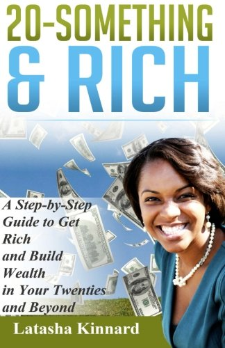 20-Something & Rich: A Step-by-Step Guide to get Rich and Build Wealth in Your Twenties and Beyond ebook