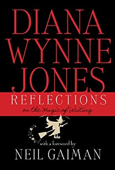 Reflections: On the Magic of Writing: On the Magic of Writing by [Jones, Diana Wynne]