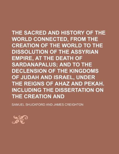 The Sacred and Profane History of the World Connected, from the Creation of the World to the Dissolution of the Assyrian Empire, at the Death of Sarda