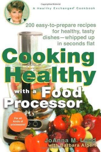Cooking Healthy with a Food Processor: A Healthy Exchanges Cookbook (Healthy Exchanges Cookbooks) by JoAnna M. Lund, Barbara Alpert