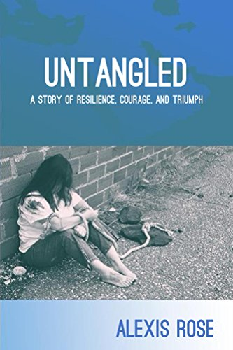 Untangled: A story of resilience, courage, and triumph by [Rose, Alexis]