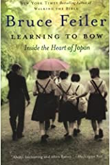 Learning to Bow: Inside the Heart of Japan by Bruce Feiler (2004-05-11)