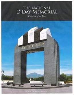 The National D Day Memorial Evolution Of An Idea Architect Byron Dickson 9780615441429 Amazon Com Books