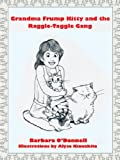 Grandma Frump Kitty and the Raggle-Taggle Gang, Barbara O'Donnell, 1462039723