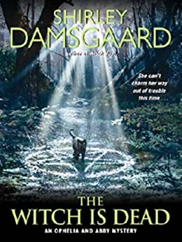 The Witch Is Dead (Ophelia & Abby Mysteries, No. 5) (Abby and Ophelia Series) by [Damsgaard, Shirley]