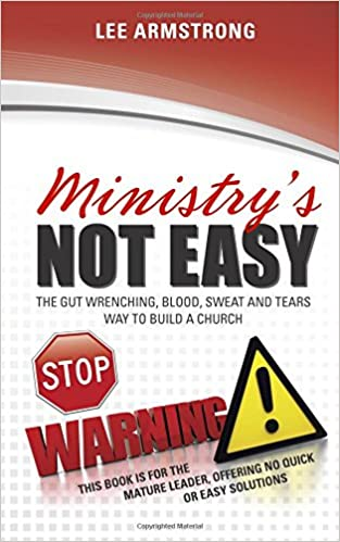 Ministry's Not Easy: The Gut Wrenching, Blood, Sweat and Tears Way to Build a Church