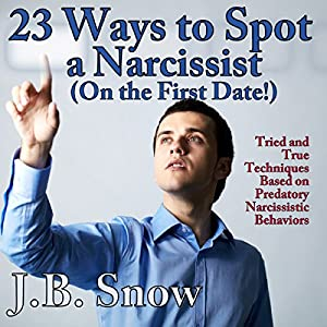 23 Ways to Spot a Narcissist on the First Date: Tried and True Techniques Based on Predatory Narcissistic Behaviors Audiobook