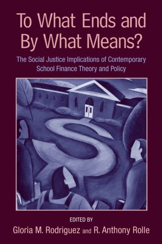 To What Ends and By What Means: The Social Justice Implications of Contemporary School Finance Theory and Policy