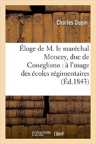 En ligne téléchargement Éloge de M. le maréchal Moncey, duc de Conegliano : à l'usage des écoles régimentaires: de l'armée française pdf