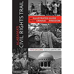 Alabama's Civil Rights Trail: An Illustrated Guide to the Cradle of Freedom (Alabama The Forge of History)