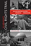 Alabama s Civil Rights Trail: An Illustrated Guide to the Cradle of Freedom (Alabama The Forge of History)