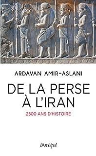 De la Perse à l'Iran : 2500 ans de civilisation, Amir-Aslani, Ardavan