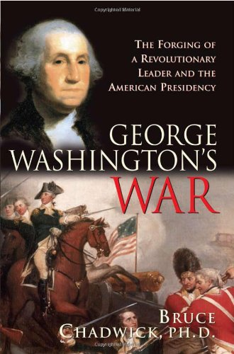George Washington's War: The Forging of a Revolutionary Leader and the American Presidency